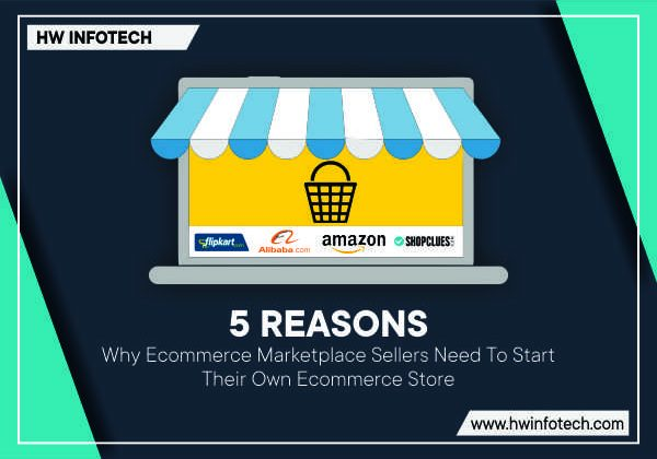 5 Reasons why ecommerce marketplace Sellers Need To Start Their Own Ecommerce Store | HW Infotech